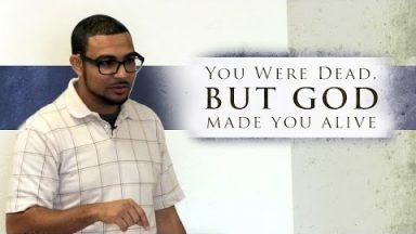 You Were Dead, But God Made You Alive – Brandon Davison