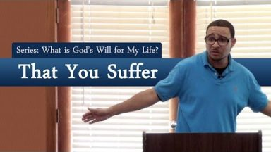 What is God's Will For My Life? That You Suffer