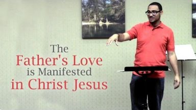 The Father's Love is Manifested in Christ Jesus