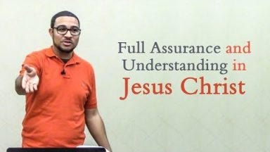 Full Assurance and Understanding in Jesus Christ