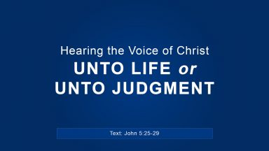Hearing the Voice of Christ Unto Life or Unto Judgment