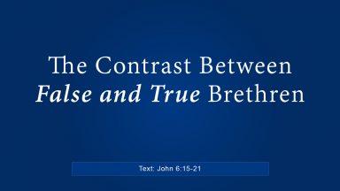 The Contrast Between False and True Brethren