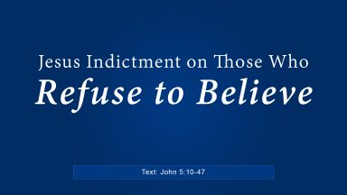 Jesus Indictment on Those Who Refuse to Believe