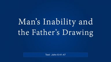 Man's Inability and the Father's Drawing – Brandon Davison