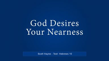 God Desires Your Nearness – Scott Hayne