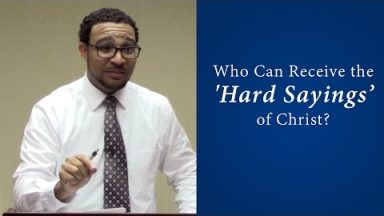 Who Can Receive the 'Hard Sayings' of Christ? – Brandon Davison