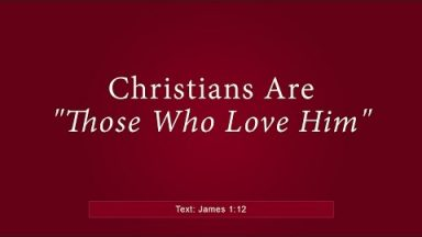 "Christians Are ""Those Who Love Him"" – James 1:12 – Brandon Davison"