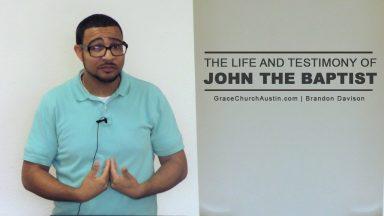 The Life and Testimony of John the Baptist – Brandon Davison