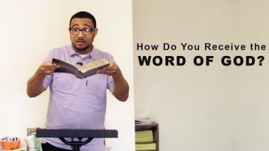 How Do You Receive the Word of God?