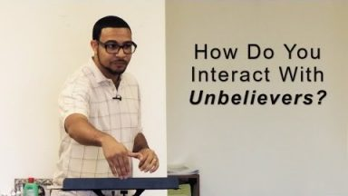 How Do You Interact With Unbelievers?
