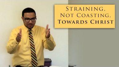 Straining, Not Coasting, Towards Christ – Brandon Davison