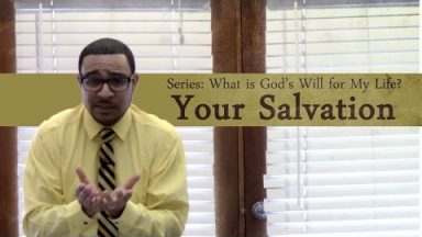 What is God's Will for My Life? Your Salvation