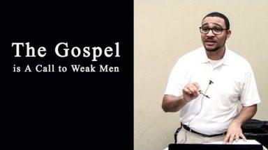 The Gospel is A Call to Weak Men – Brandon Davison
