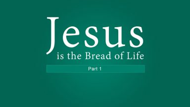 Jesus is the Bread of Life (Part 1)