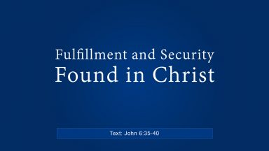 Fulfillment and Security Found in Christ – Brandon Davison