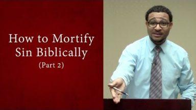 How to Mortify Sin Biblically (Part 2) – Brandon Davison