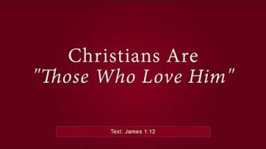 "Christians Are ""Those Who Love Him"" – James 1:12 – Brandon Davison"