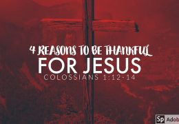 4 Reasons to be Thankful for Jesus